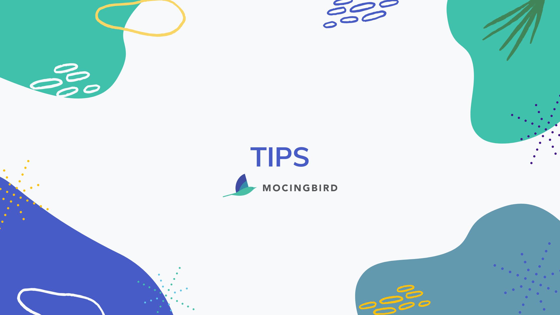 Mocingbird Tips